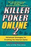 Killer Poker Online, Vol. 2: Advanced Strategies for Crushing the Internet Game