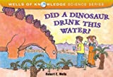 img - for Did a Dinosaur Drink This Water? (Wells of Knowledge Science (Paperback)) book / textbook / text book