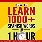 Learn Spanish: How to Learn 1000+ Spanish Words in 1 Hour and Impress Your Colleagues by Using 7 Simple Vocabulary Tricks Hörbuch von Garcia V. Ammons Gesprochen von: Yardena Reese