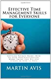 Effective Time Management Skills for Everyone: Getting Things Done: How to Stop Procrastination, Work Smart and Relieve Stress in Just 14 Days (1451578741) by Avis, Martin