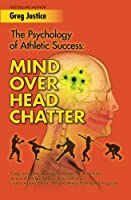 Mind Over Head Chatter: The Psychology Of Athletic Success