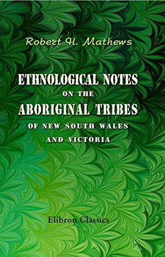 Robert Mathews - Ethnological Notes on the Aboriginal Tribes of New South Wales and Victoria.