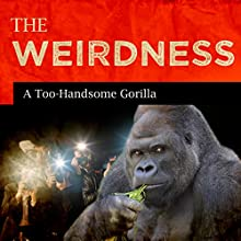 A Too-Handsome Gorilla  by The Weirdness Narrated by Rex Rogers