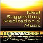 Ideal Suggestion, Meditation & Music Hörbuch von Hillary Hawkins, Henry Wood Gesprochen von: Hillary Hawkins