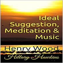 Ideal Suggestion, Meditation & Music | Livre audio Auteur(s) : Hillary Hawkins, Henry Wood Narrateur(s) : Hillary Hawkins