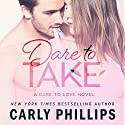 Dare to Take Audiobook by Carly Phillips Narrated by Sophie Eastlake
