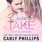 Dare to Take Hörbuch von Carly Phillips Gesprochen von: Sophie Eastlake