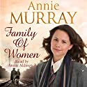 Family of Women Audiobook by Annie Murray Narrated by Annie Aldington