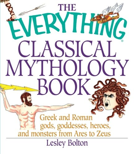 The Everything Classical Mythology Book: Greek And Roman Gods, Goddesses, Heroes, And Monsters From Ares To Zeus front-479672