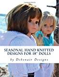 """Seasonal Hand Knitted Designs for 18"""" Dolls: Spring/Summer Collection: Volume 2"""