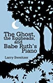 The Ghost, the Eggheads, and Babe Ruth's Piano: A Novel