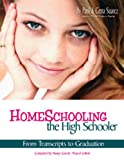 Homeschooling the High Schooler: From Transcripts to Graduation - E-Book