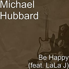 Amazon.com: Be Happy (feat. LaLa J): Michael Hubbard: MP3 Downloads