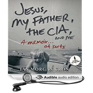 Jesus, My Father, the CIA, and Me: A Memoir... of Sorts (Unabridged)