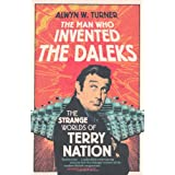The Man Who Invented the Daleks: The Strange Worlds of Terry Nationby Alwyn W. Turner