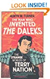 The Man Who Invented the Daleks: The Strange Worlds of Terry Nation