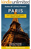 Paris: By Locals - A Paris Travel Guide Written By A Parisian: The Best Travel Tips About Where to Go and What to See in Paris (Paris, Paris Travel, Travel, ... Travel to Paris, Paris Travel Guide)