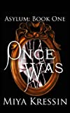 Once Was: Book One of the Asylum Trilogy