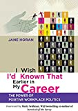 img - for I Wish I'd Known That Earlier in My Career: The Power of Positive Workplace Politics book / textbook / text book