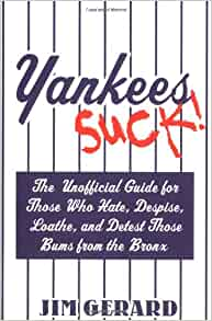Yankees Suck! The Unofficial Guide for Fans Who Hate