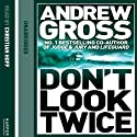 Don't Look Twice Audiobook by Andrew Gross Narrated by Christian Hoff