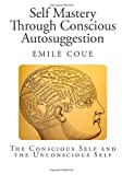 img - for Self Mastery through Conscious Autosuggestion: The Conscious Self and the Unconscious Self book / textbook / text book