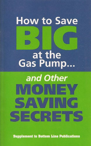 HOW TO SAVE BIG MONEY AT THE GAS PUMPS AND OTHER MONEY SAVINGS SECRETS