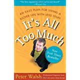 It's All Too Much: Living a Richer Life with Less Stuffby Peter Walsh