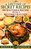 A Lifetime Of Secret Recipes: 500 Southern Recipes From A Mothers Kitchen: Best Ya Ever Put In Your Mouth!