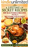 A Lifetime Of Secret Recipes: 500 Southern Recipes From A Mother's Kitchen: Best Ya' Ever Put In Your Mouth!