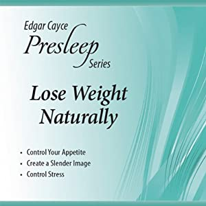 Lose Weight Naturally: Edgar Cayce Presleep Series | [Edgar Cayce]