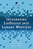 img - for Integrating LibGuides into Library Websites (LITA Guides) book / textbook / text book