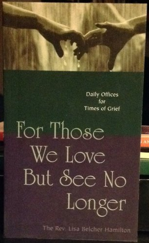 For Those We Love But See No Longer: Daily Offices for Times of Grief