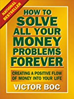 How to Solve All Your Money Problems Forever: Creating a Positive Flow of Money Into Your Life (English Edition)