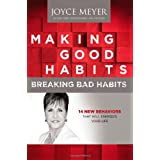Making Good Habits, Breaking Bad Habits: 14 New Behaviors That Will Energize Your Life ~ Joyce Meyer