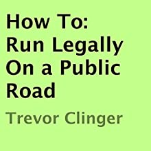 How To: Run Legally on a Public Road (       UNABRIDGED) by Trevor Clinger Narrated by Oscar Taylor-Kent