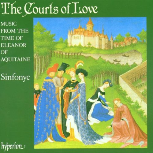 The Courts of Love: Music from the Time of Eleanor of Aquitaine - Sinfonye by Gui d'Ussel, Raimbaut de Vaqeiras, Bernart de Ventadorn, Cadenet and Guirant De Bornelh