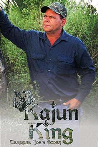 Kajun King Trapper Joe's Story by Trapper Joe