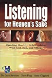 Listening for heaven's sake : building healthy relationships with God, self, and others