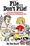 File...Don't Pile: A proven filing system for personal and professional use