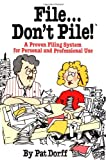 File...Dont Pile: A proven filing system for personal and professional use