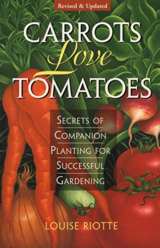 Download Carrots Love Tomatoes: Secrets of Companion Planting for Successful Gardening