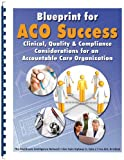 img - for Blueprint for ACO Success: Clinical, Quality and Compliance Considerations for an Accountable Care Organization book / textbook / text book
