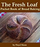 The Fresh Loaf Pocket Book of Bread Baking