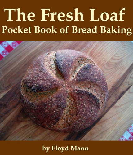 The Fresh Loaf Pocket Book of Bread Baking PDF