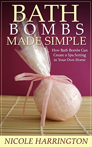 Bath Bombs Made Simple: How Bath Bombs Can Create a Spa Setting in Your Own Home PDF