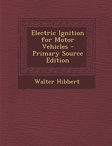 Electric Ignition For Motor Vehicles - Primary Source Edition