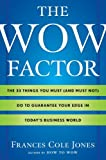 The Wow Factor: The 33 Things You Must (and Must Not) Do to Guarantee Your Edge in Today's Business World