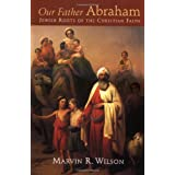 Our Father Abraham: Jewish Roots of the Christian Faithby Marvin R. Wilson