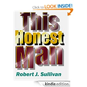 Free Kindle Book: This Honest Man (Sam Dane Thriller), by Robert J. Sullivan. Publication Date: July 20, 2012